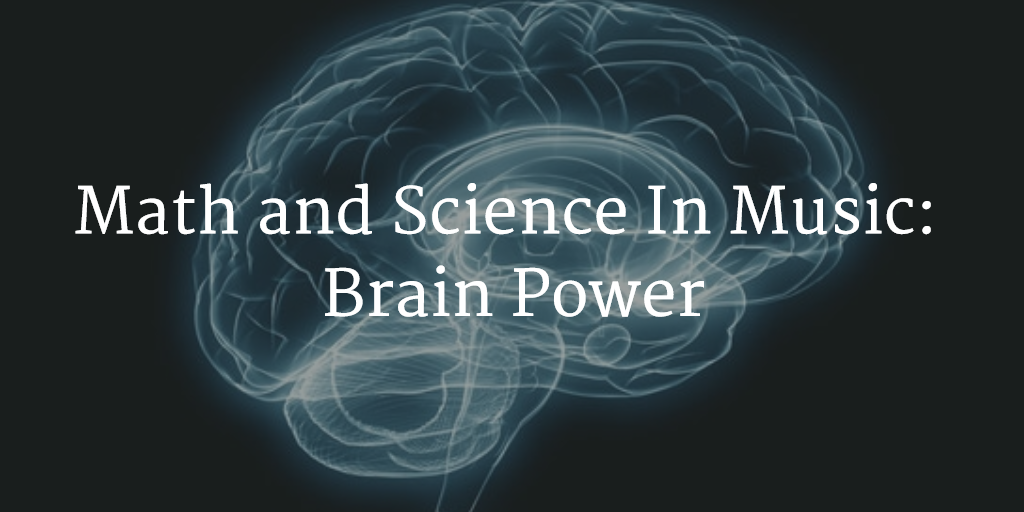 Math and Science In Music - Brain Power
