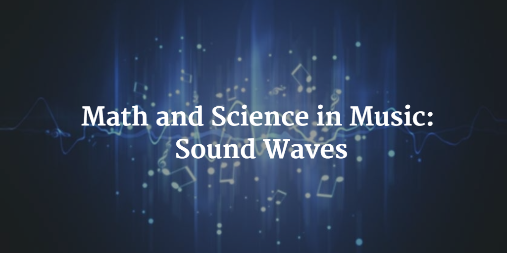 Math and Science in Music - Sound Waves