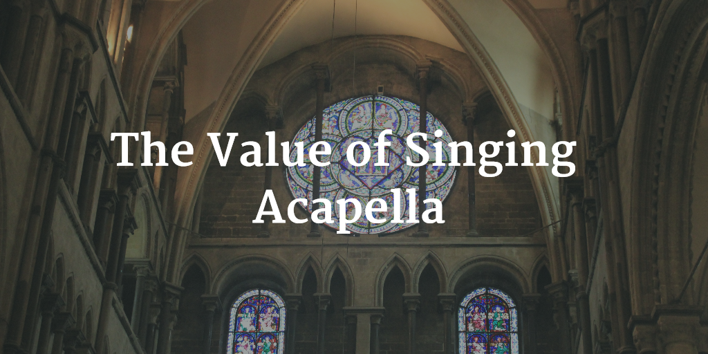 The Value of Singing Acapella
