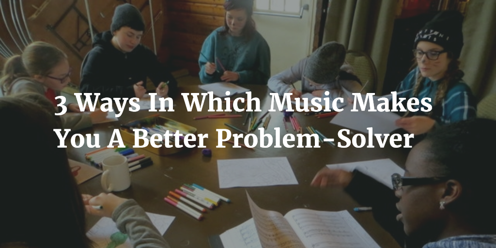 3 Ways Music Makes You Better Problem Solver