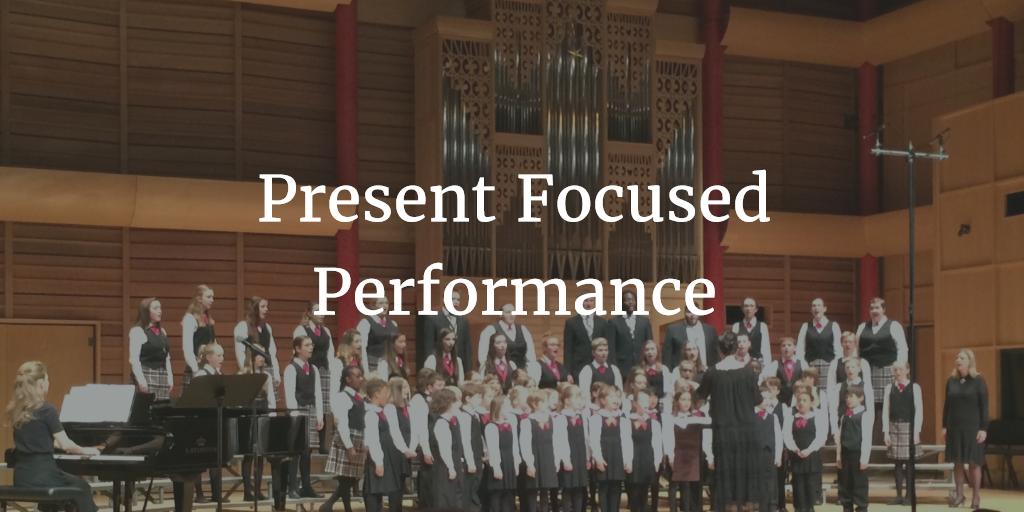 Present Focused Performance