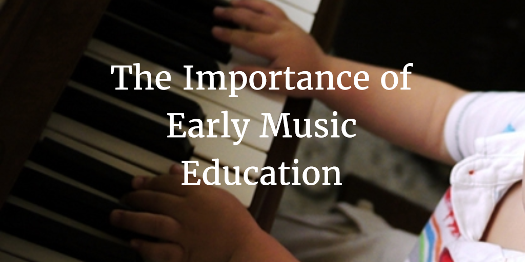 The Importance of Early Music Education