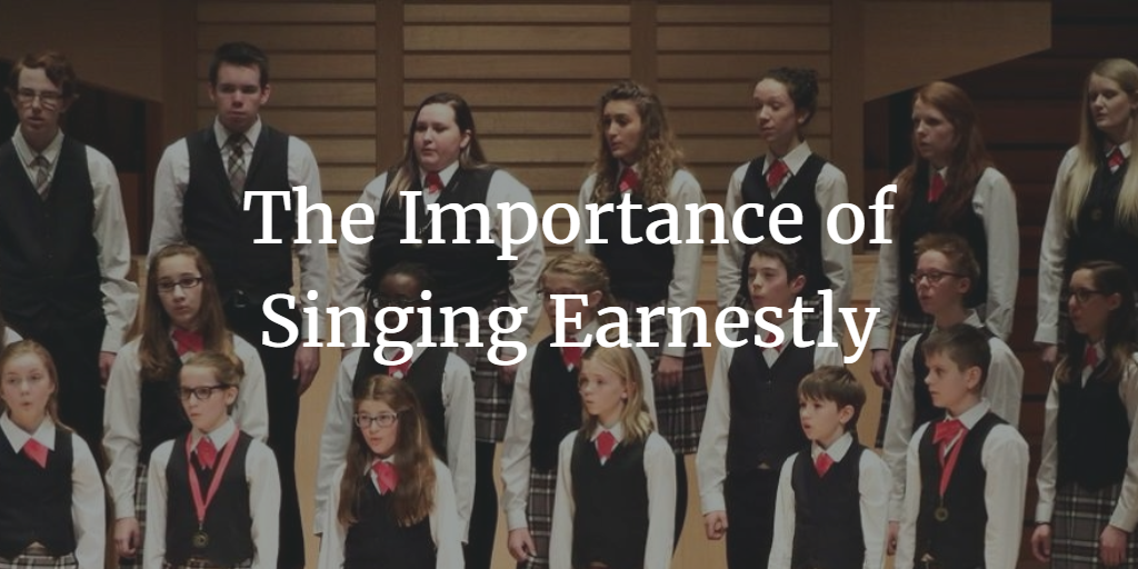 the-importance-of-singing-earnestly