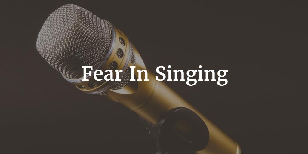 Fear In Singing
