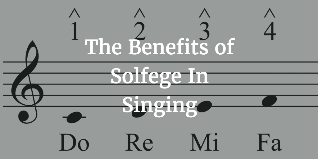 The Benefits of Solfege In Singing