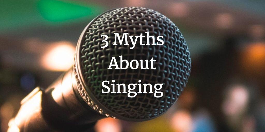 3 Myths About Singing