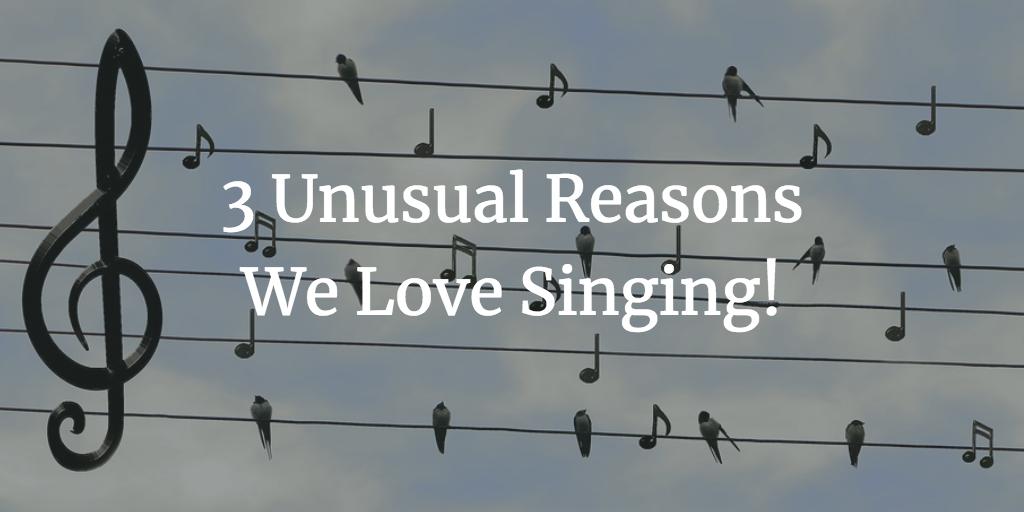 3 Unusual Reasons We Love Singing