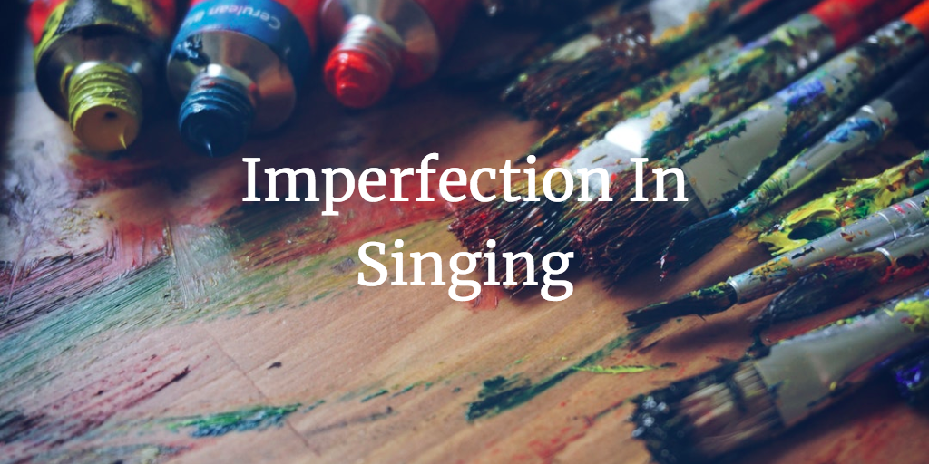 Imperfection In Singing
